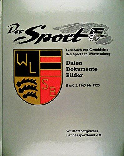 Der Sport. Lesebuch zur Geschichte des Sports in Württemberg. Daten - Dokumente - Bilder. Band I: 1945 bis 1975.