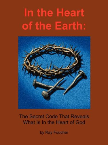 In the Heart of the Earth: The Secret Code That Reveals What Is In the Heart of God PDF