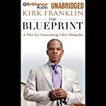 The Blueprint: A Plan for Overcoming Life's Obstacles | Kirk Franklin
