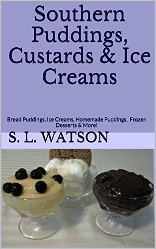 Southern Puddings, Custards & Ice Creams: Bread Puddings, Ice Creams, Homemade Puddings, Frozen Desserts & More! (Southern Cooking Recipes Book 9) by [Watson, S. L.]