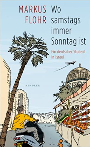 2e411528719b65 Wo samstags immer Sonntag ist  Ein deutscher Student in Israel  Amazon.de   Markus Flohr  Bücher