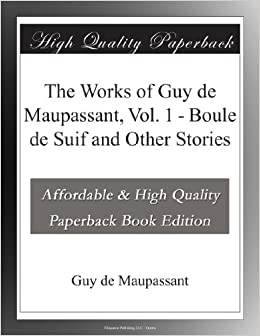 The Works of Guy de Maupassant, Vol. 1 - Boule de Suif and Other Stories