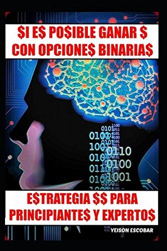SI ES POSIBLE GANAR $ CON OPCIONES BINARIAS V2: Estrategia $$ para Principiantes y Expertos (Spanish Edition) [Yeison Escobar] (Tapa Blanda)