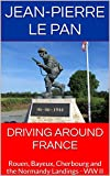 DRIVING AROUND FRANCE: Rouen, Bayeux, Cherbourg and the Normandy Landings - WW II