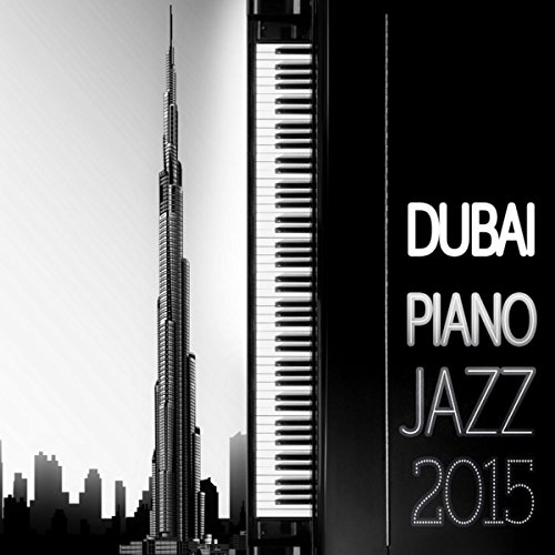 Dubai Piano Jazz 2015 - Total Relaxation, Chill Out, Piano Music, Relaxation, Soothing Sounds, Positive Attitude, Break, Calming Music (2015 Dubai)