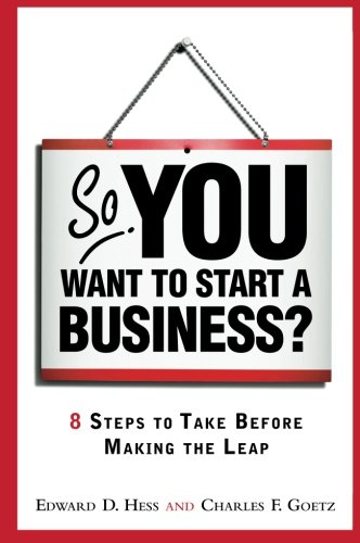 So, You Want to Start a Business?: 8 Steps to Take Before Making the Leap