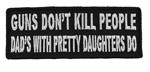 Dad Patch - Guns Don't Kill People Dad's With Pretty Daughters Do Patch - 4x1.5 inch