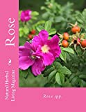 img - for Rose - Rosa spp.: Rosa spp. (Natural Herbal Living Magazine Book 4) book / textbook / text book