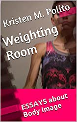 Weighting Room: ESSAYS about Body Image