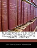 To combat fraud in, and to improve the administration of, the disability programs under titles II and XVI of the Social Security Act, , 1240258380