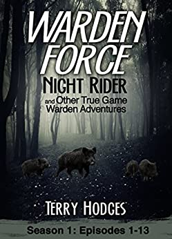 Warden Force: Night Rider and Other True Game Warden Adventures: Episodes 1-13 by [Hodges, Terry]
