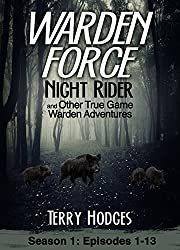 Warden Force: Night Rider and Other True Game Warden Adventures: Episodes 1-13