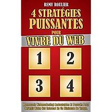 4 Stratégies Puissantes Pour Vivre Du Web: Raccourcis Webmarketing Redoutables Et Prouvés Pour Devenir Riche Sur Internet En Un Minimum De Temps. (French Edition)