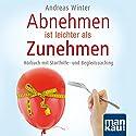Abnehmen ist leichter als Zunehmen: Hörbuch mit Starthilfe- und Begleitcoaching Hörbuch von Andreas Winter Gesprochen von: Andreas Winter