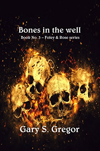 Bones in the Well (Foley & Rose Book 3) by [Gregor, Gary S.]