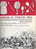 img - for American Indians Sing: The Thought, Religion and Culture of Indian Nations Across the Land as Revealed through their Music, Dances, Song-Poetry and Ceremonies book / textbook / text book