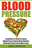 Blood Pressure: A Small Guide To A Solution For Lowering High Blood Pressure Naturally Without Medication On What Kind Of Foods To Eat And What To Avoid! ... Super Foods, Healthy Eating, Dieting,)