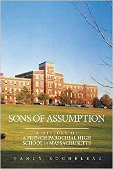 Book Sons of Assumption: A History of a French Parochial High School in Massachusetts by Nancy Rocheleau (2015-09-30)