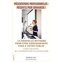 Présentations professionnelles: présentez pour convaincre ! (French Edition)