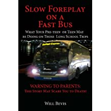 SLOW FOREPLAY ON A FAST BUS: What Your Pre-teen and Teens May be Doing on Those Long School Trips.