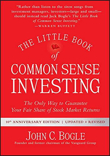 The Little Book of Common Sense Investing: The Only Way to Guarantee Your Fair Share of Stock Market Returns (Little Books. Big Profits) (Stock Market Best Stocks)