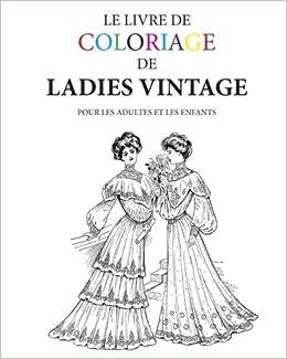 Coloriage Adulte Vintage.Le Livre De Coloriage De Ladies Vintage Pour Les Adultes Et Les