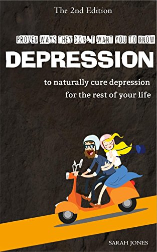 Book: Depression - 22 Ways They Don't Want You to Know to Naturally Cure Depression for The Rest of Your Life by Sarah Jones