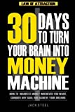 img - for Law of Attraction: 30 Days to Turn Your Brain Into a Money Machine: How to Manifest Money Whenever You Want, Conquer Any Goal And Achieve Your Dreams book / textbook / text book