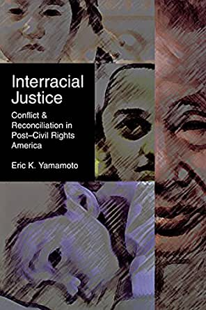 Interracial Justice Conflict And Reconciliation In PostCivil Rights America Critical America