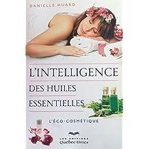 L'INTELLIGENCE DES HUILES ESSENTIELLES L'ÉCO COSMÉTIQUE (French Edition)