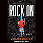Rock On: An Office Power Ballad | Dan Kennedy