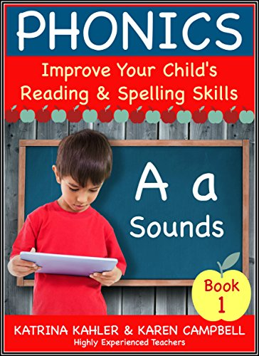 (PHONICS - A Sounds - Book 1: Improve Your Child's Spelling and Reading Skills- Elementary School: 170 Pages of Phonics Education for Children aged 5 to 10)