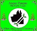Angus Pangus The Early Years - When Angus Saved Christmas (Angus Pangus Dog Detective Book 2)