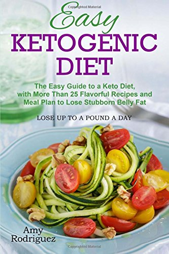 Download Easy Ketogenic Diet: The Easy Guide to a Keto Diet, with More Than 25 Flavorful Recipes and Meal Plan to Lose Stubborn Belly Fat ebook