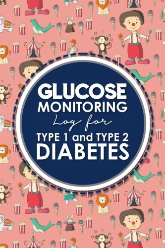 Glucose Monitoring Log for Type 1 and Type 2 Diabetes: Blood Glucose Daily Log Sheet, Blood Sugar Monitor, Diabetic Glucose Log Book, Cute Circus ... for Type 1 and Type 2 Diabetes) (Volume 89) PDF