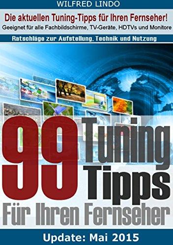 99 TuningTipps für Ihren Fernseher – Geeignet für alle Flachbildschirme, TV-Geräte, HDTVs (German Edition)