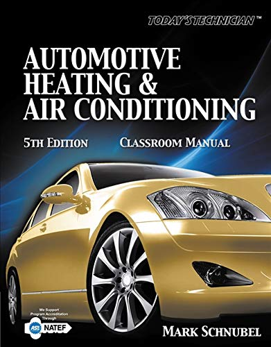 Today's Technician: Automotive Heating & Air Conditioning Classroom Manual and Shop - Manual Classroom Conditioning Air