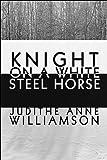 Knight on a White Steel Horse, Judithe Anne Williamson, 1615469427