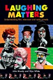 Laughing Matters : Understanding Film, Television and Tadio Comedy, Mundy, John and White, Glyn, 071908315X