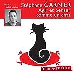 Agir et penser comme un chat | Stéphane Garnier