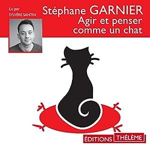 Agir et penser comme un chat | Livre audio Auteur(s) : Stéphane Garnier Narrateur(s) : Sylvère Santin