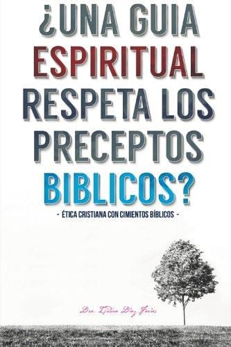 Una Guia Espiritual  Respeta Los Preceptos Biblicos: Etica cristiana con cimientos biblicos. (Spanish Edition) [Mrs. Isidora Farias] (Tapa Blanda)