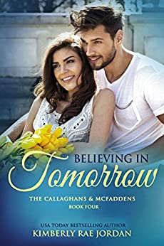 Believing in Tomorrow: A Christian Romance (The Callaghans & McFaddens Book 4) by [Jordan, Kimberly Rae]