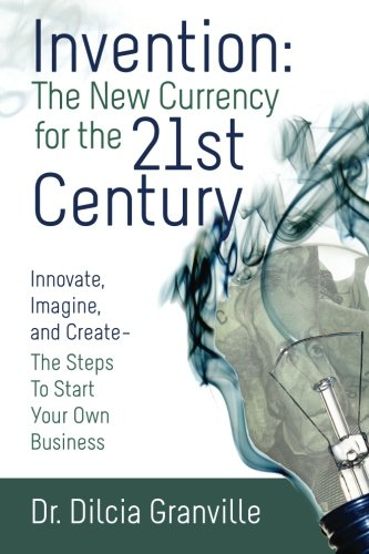 INVENTION: THE NEW CURRENCY OF THE 21ST CENTURY