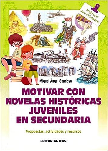 Motivar con novelas históricas juveniles en Secundaria: MIGUEL ÁNGEL SANDOYA HERNÁNDEZ: 9788490234549: Amazon.com: Books