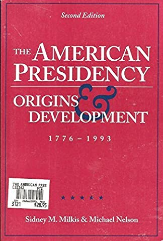 The American Presidency: Origins and Development 1776-1993 by Sidney M. Milkis (1994-01-03) (Milkis And Nelson)
