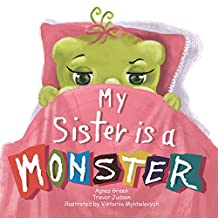 My Sister Is a Monster: Sibling Book for Toddlers and Older Kids; Funny Story on Big Brother and New Baby Sister How He Sees Her
