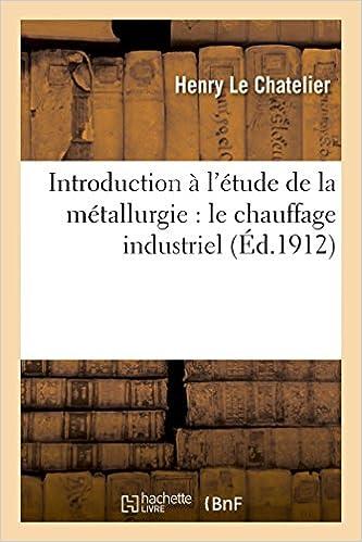 Téléchargement Introduction à l'étude de la métallurgie : le chauffage industriel pdf