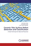 Ceramic Tiles Surface Defect Detection and Classification: A Novel Technique for Industrial Production