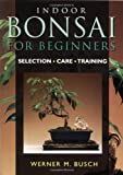 Indoor Bonsai for Beginners, Werner M. Busch, 0706375831